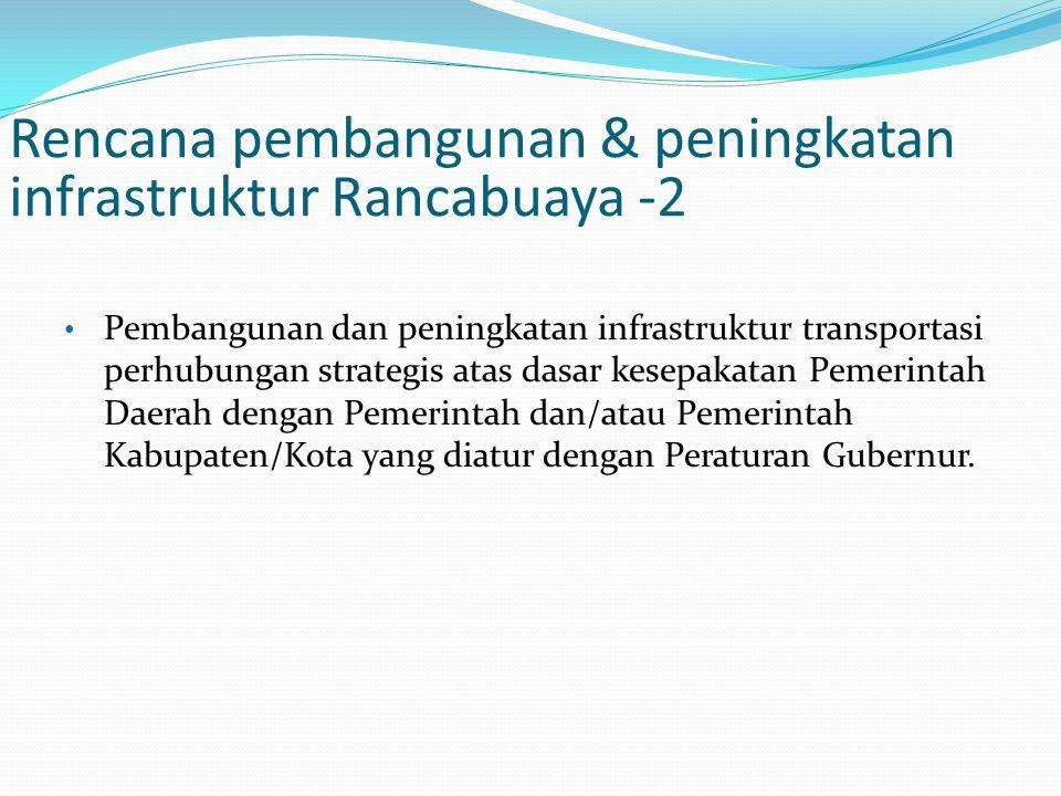 Rencana pembangunan & peningkatan infrastruktur Rancabuaya -2