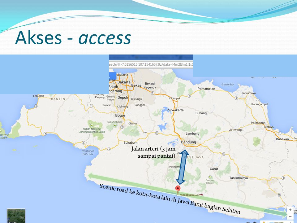 Akses - access Jalan arteri (3 jam sampai pantai)