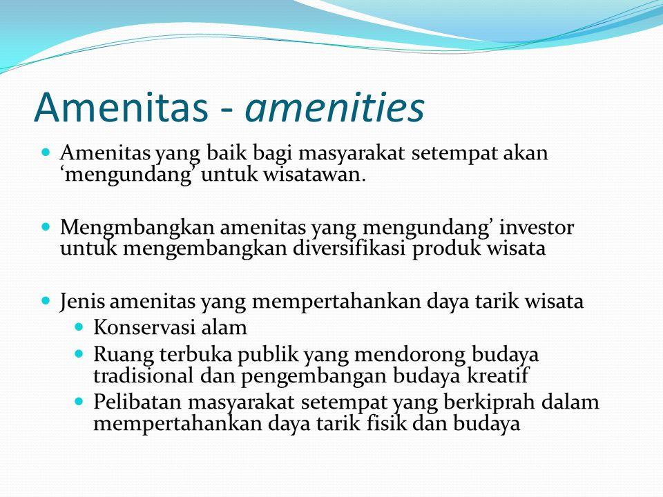 Amenitas - amenities Amenitas yang baik bagi masyarakat setempat akan 'mengundang' untuk wisatawan.