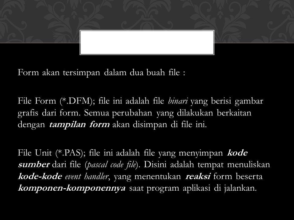 Form akan tersimpan dalam dua buah file : File Form (