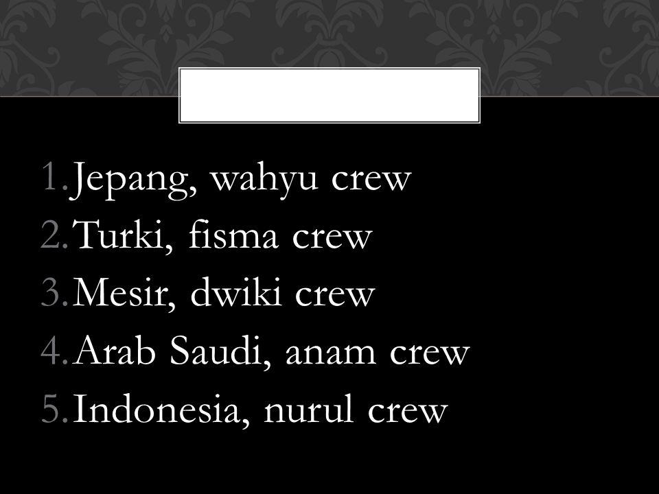 Jepang, wahyu crew Turki, fisma crew Mesir, dwiki crew Arab Saudi, anam crew Indonesia, nurul crew