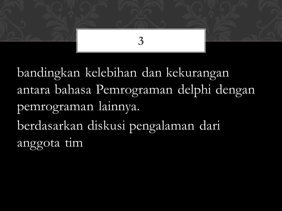 3 bandingkan kelebihan dan kekurangan antara bahasa Pemrograman delphi dengan pemrograman lainnya.