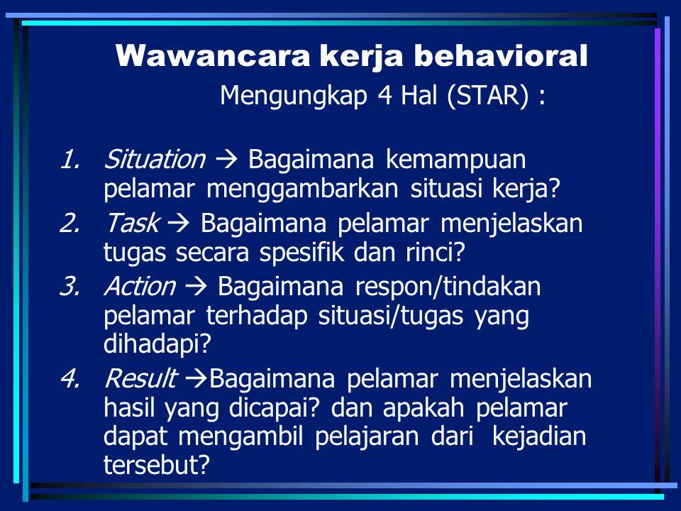 Wawancara kerja behavioral Mengungkap 4 Hal (STAR) :