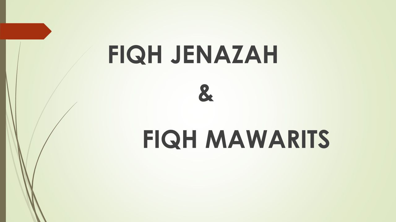 FIQH JENAZAH & FIQH MAWARITS