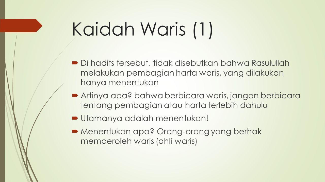 Kaidah Waris (1) Di hadits tersebut, tidak disebutkan bahwa Rasulullah melakukan pembagian harta waris, yang dilakukan hanya menentukan.