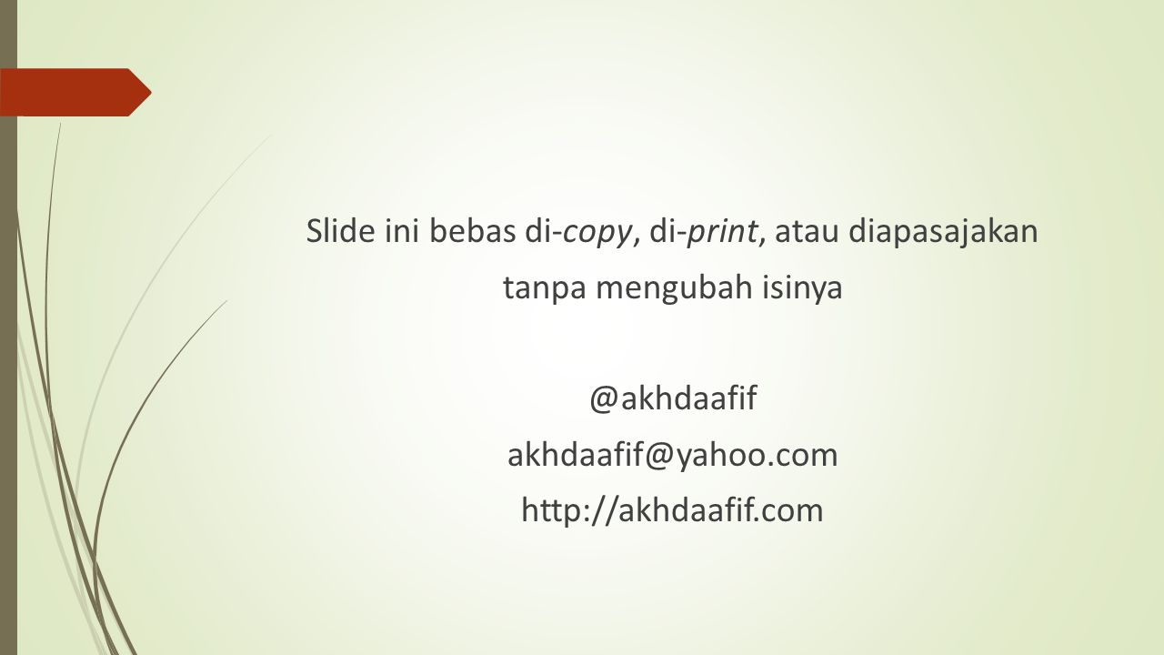 Slide ini bebas di-copy, di-print, atau diapasajakan tanpa mengubah isinya @akhdaafif akhdaafif@yahoo.com http://akhdaafif.com