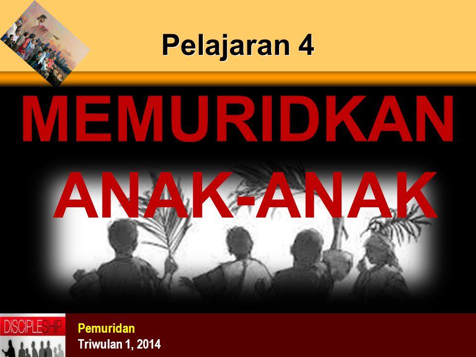 Pelajaran 4 MEMURIDKAN ANAK-ANAK Pemuridan Triwulan 1, 2014
