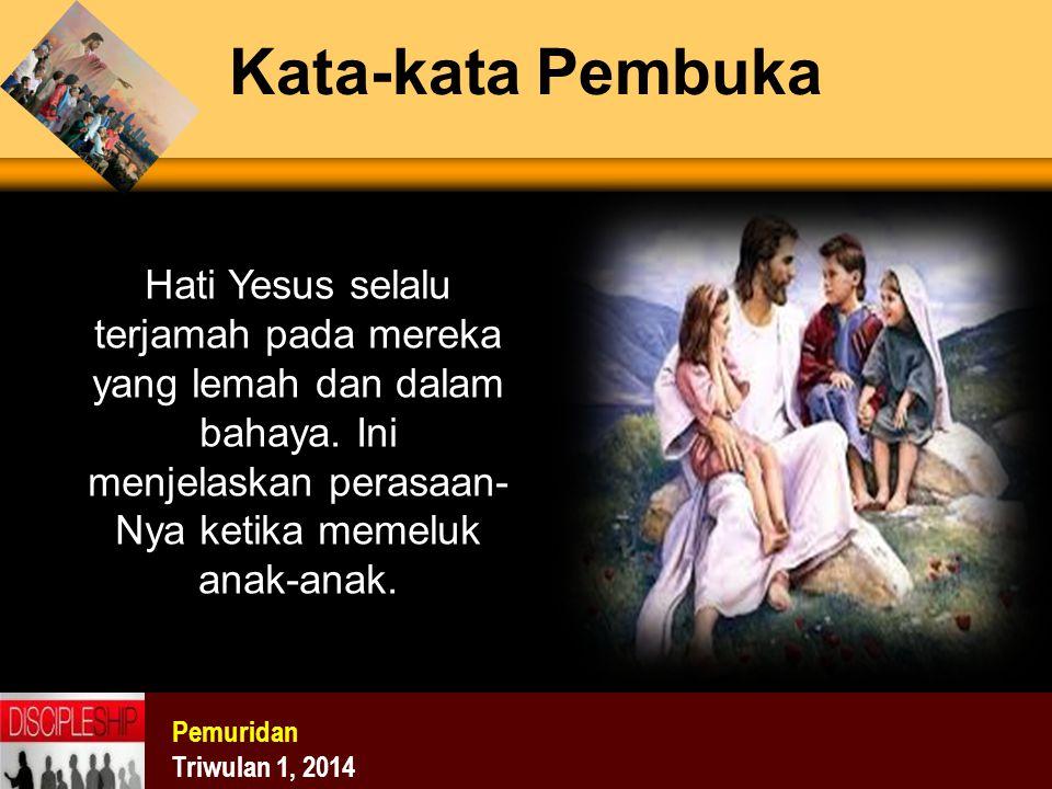 Kata-kata Pembuka Hati Yesus selalu terjamah pada mereka yang lemah dan dalam bahaya. Ini menjelaskan perasaan-Nya ketika memeluk anak-anak.
