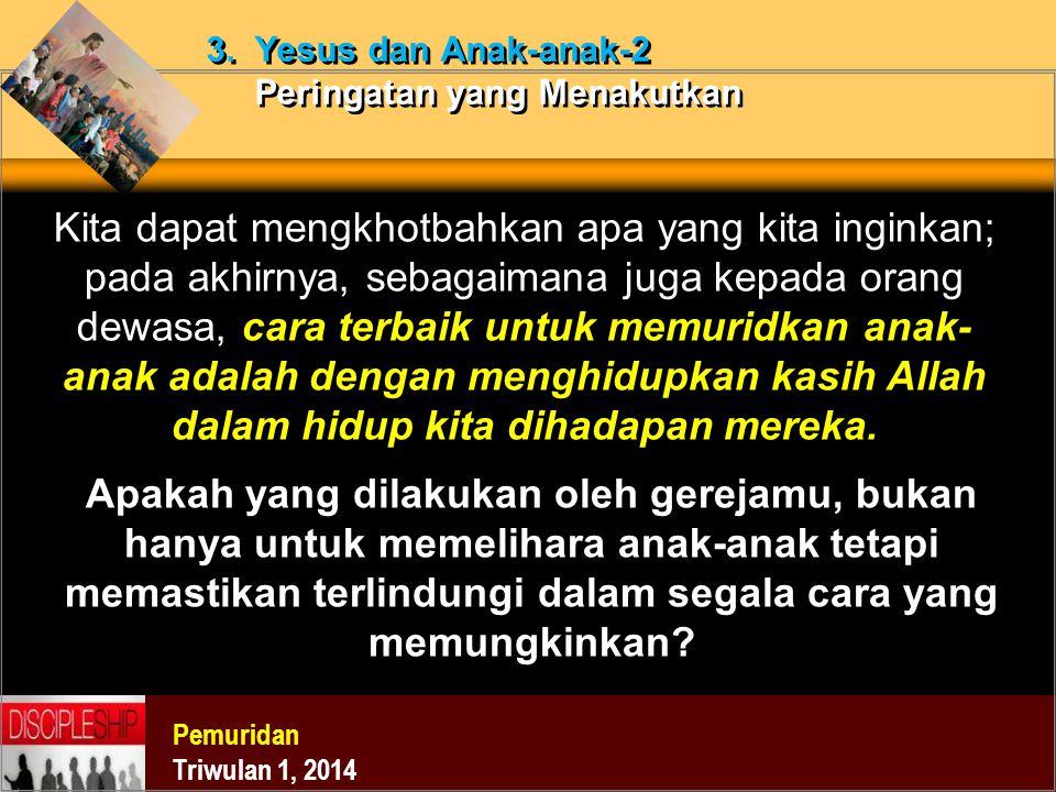 3. Yesus dan Anak-anak-2 Peringatan yang Menakutkan
