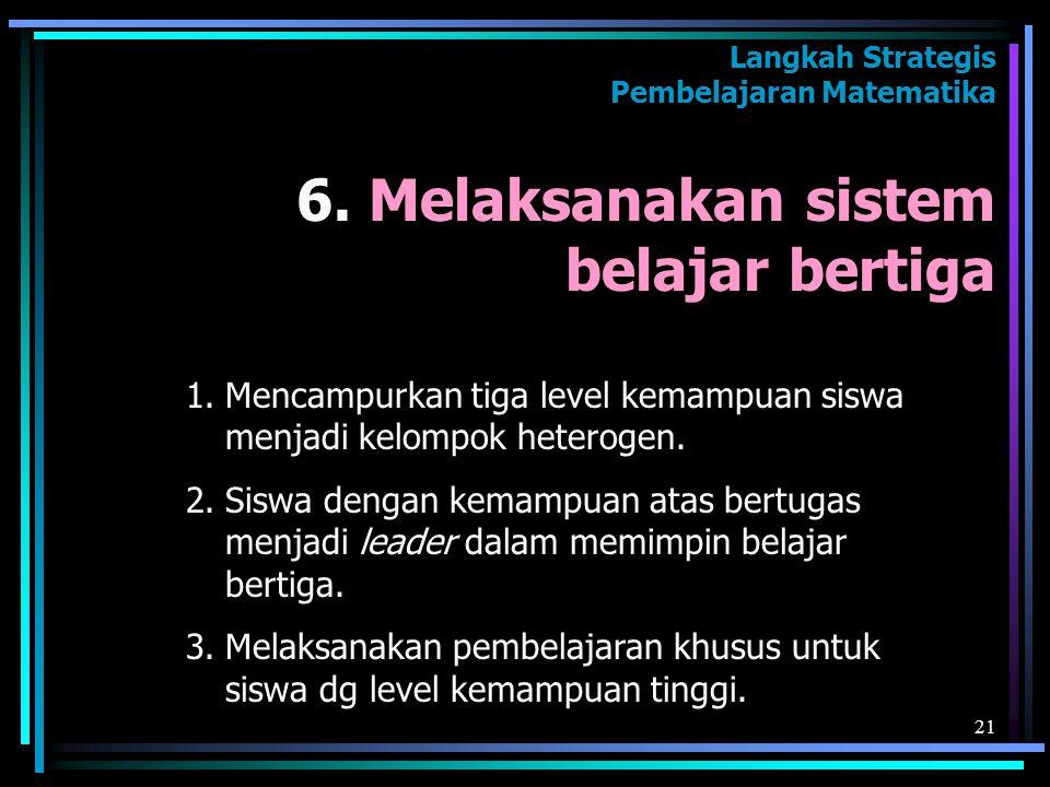 6. Melaksanakan sistem belajar bertiga