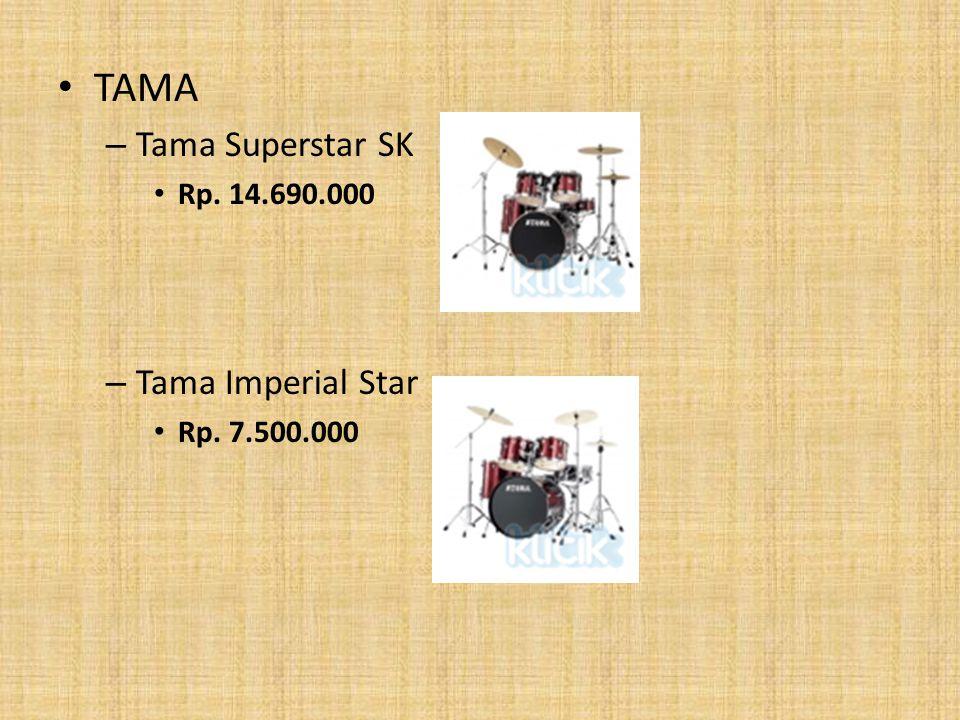 TAMA Tama Superstar SK Rp. 14.690.000 Tama Imperial Star Rp. 7.500.000