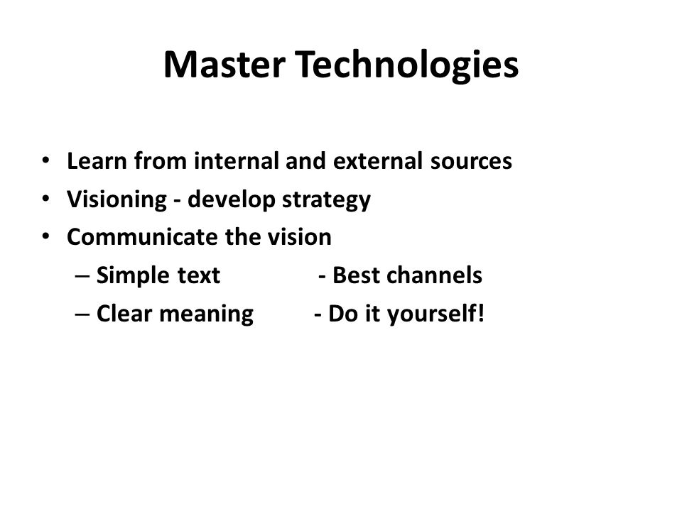Master Technologies Learn from internal and external sources