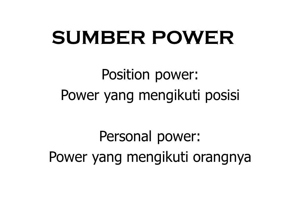 SUMBER POWER Position power: Power yang mengikuti posisi
