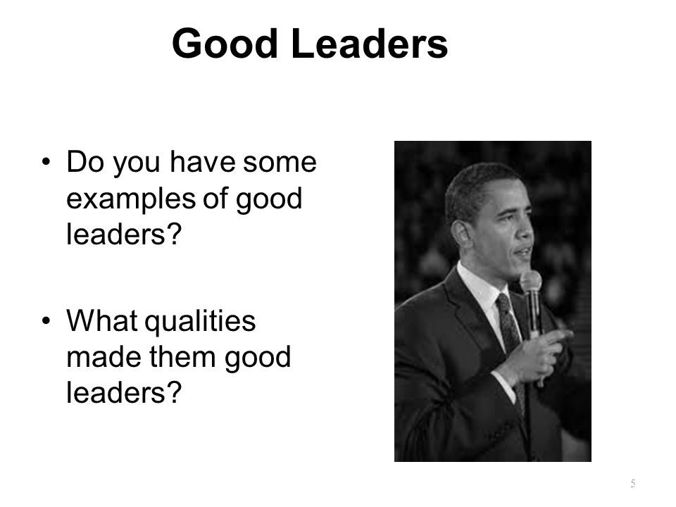 Good Leaders Do you have some examples of good leaders