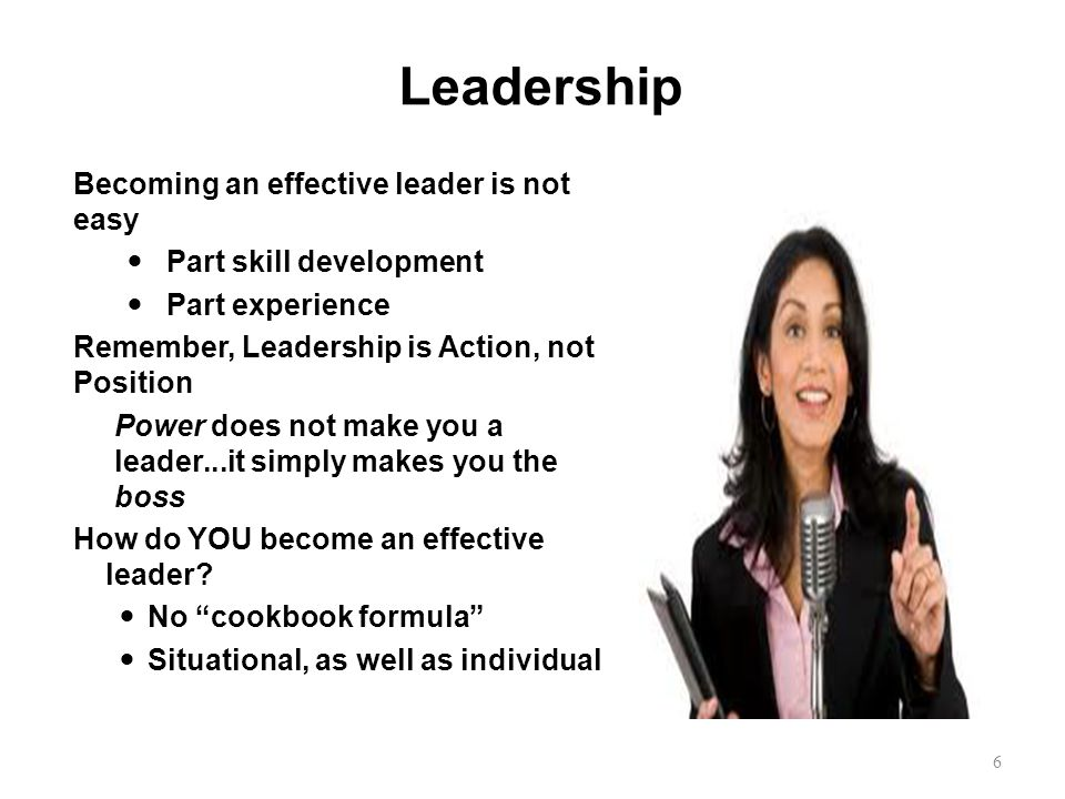 Leadership Becoming an effective leader is not easy