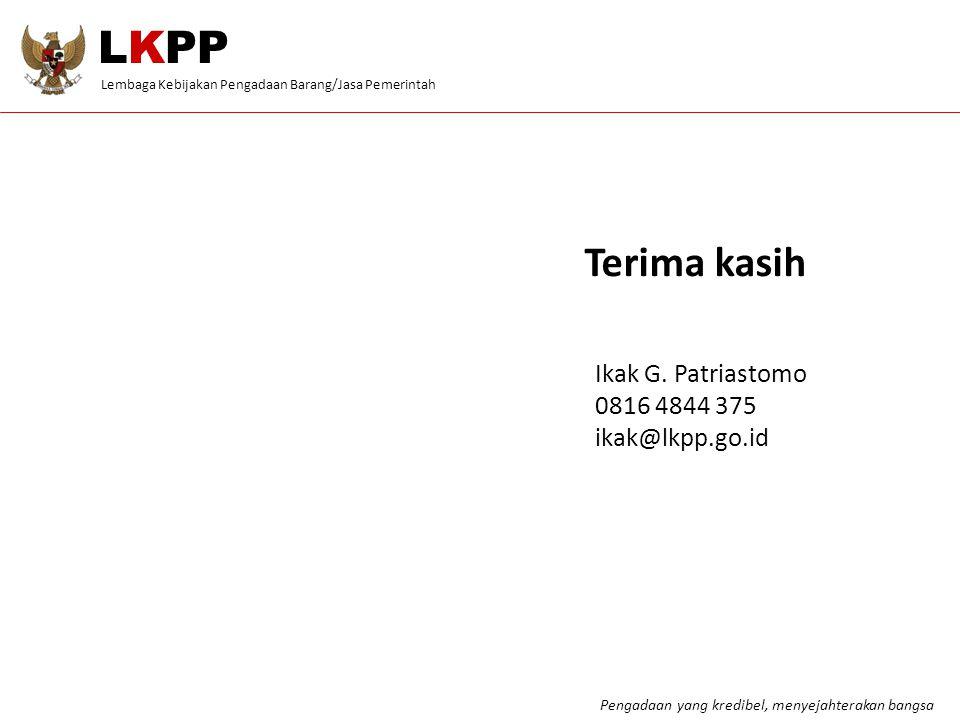 LKPP Terima kasih Ikak G. Patriastomo 0816 4844 375 ikak@lkpp.go.id