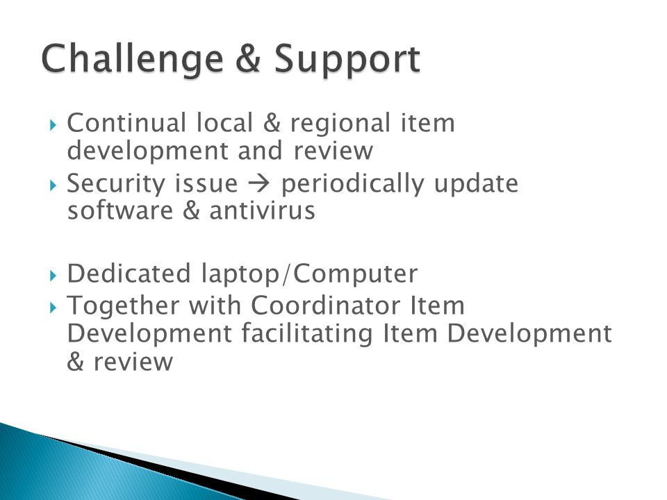 Challenge & Support Continual local & regional item development and review. Security issue  periodically update software & antivirus.