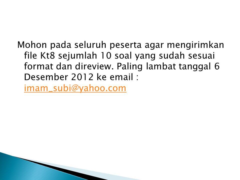 Mohon pada seluruh peserta agar mengirimkan file Kt8 sejumlah 10 soal yang sudah sesuai format dan direview.