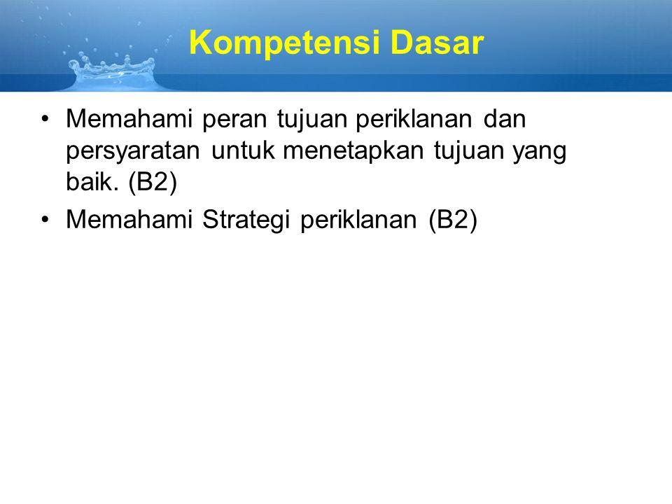 Kompetensi Dasar Memahami peran tujuan periklanan dan persyaratan untuk menetapkan tujuan yang baik. (B2)