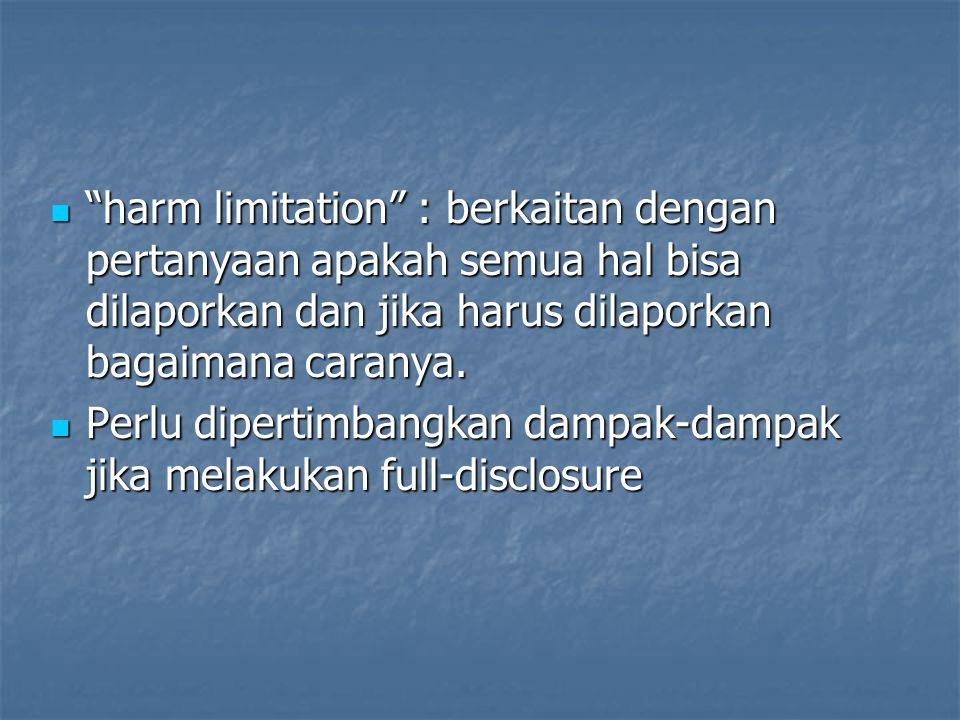 harm limitation : berkaitan dengan pertanyaan apakah semua hal bisa dilaporkan dan jika harus dilaporkan bagaimana caranya.