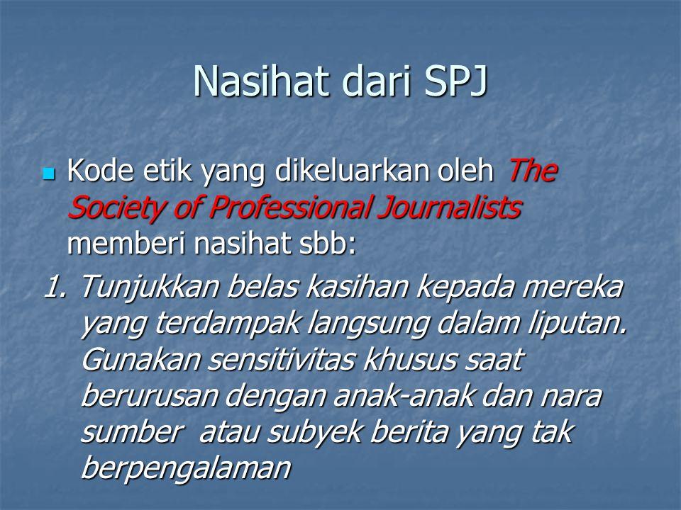 Nasihat dari SPJ Kode etik yang dikeluarkan oleh The Society of Professional Journalists memberi nasihat sbb:
