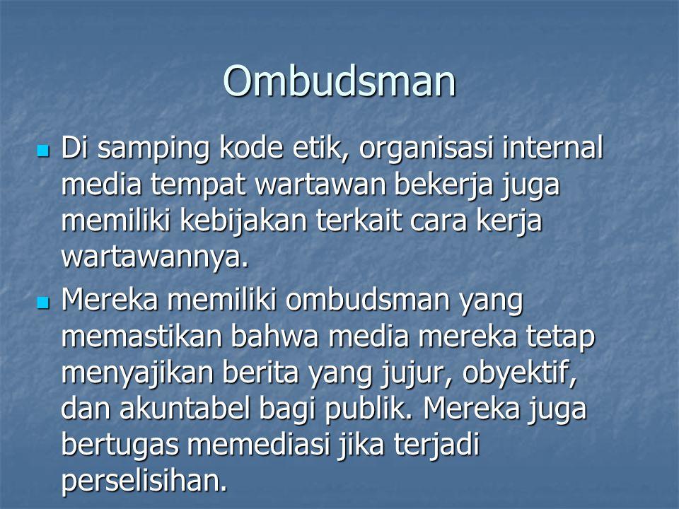 Ombudsman Di samping kode etik, organisasi internal media tempat wartawan bekerja juga memiliki kebijakan terkait cara kerja wartawannya.