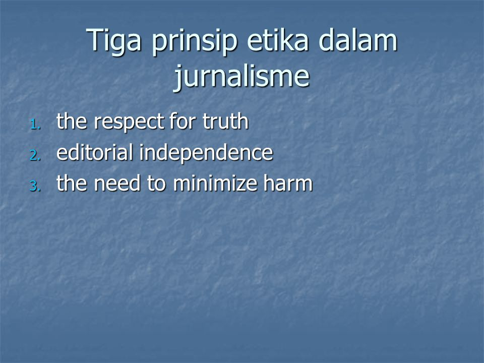 Tiga prinsip etika dalam jurnalisme