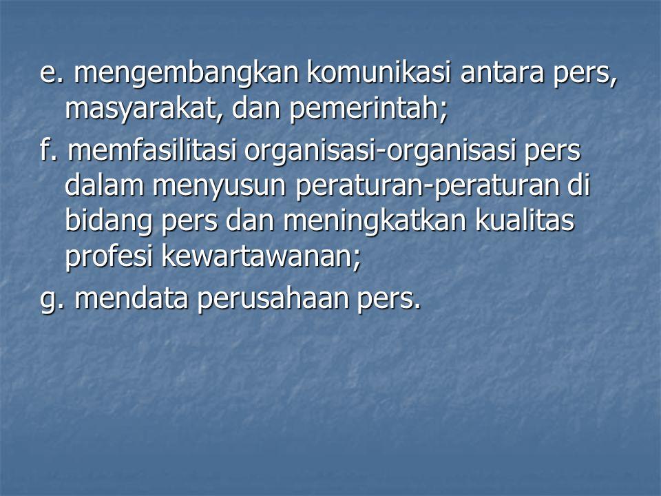 e. mengembangkan komunikasi antara pers, masyarakat, dan pemerintah;