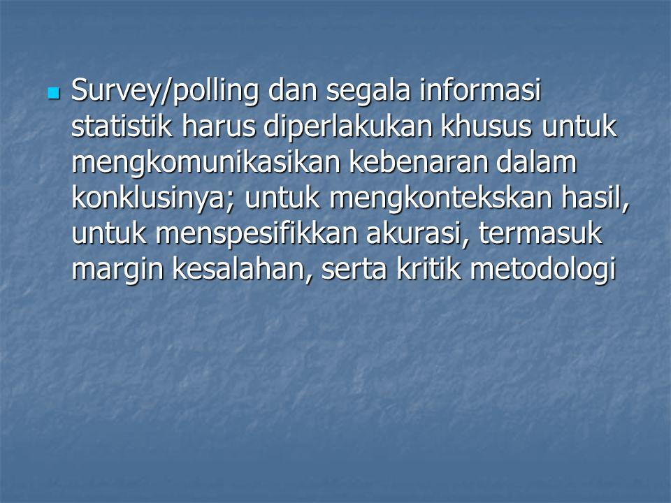 Survey/polling dan segala informasi statistik harus diperlakukan khusus untuk mengkomunikasikan kebenaran dalam konklusinya; untuk mengkontekskan hasil, untuk menspesifikkan akurasi, termasuk margin kesalahan, serta kritik metodologi