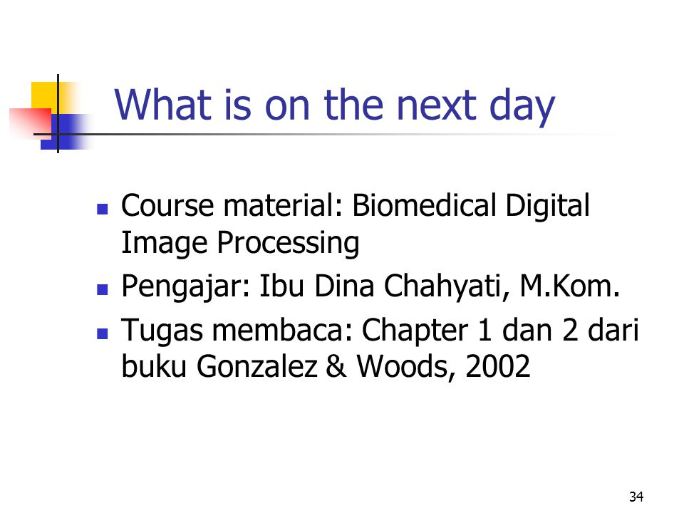 What is on the next day Course material: Biomedical Digital Image Processing. Pengajar: Ibu Dina Chahyati, M.Kom.