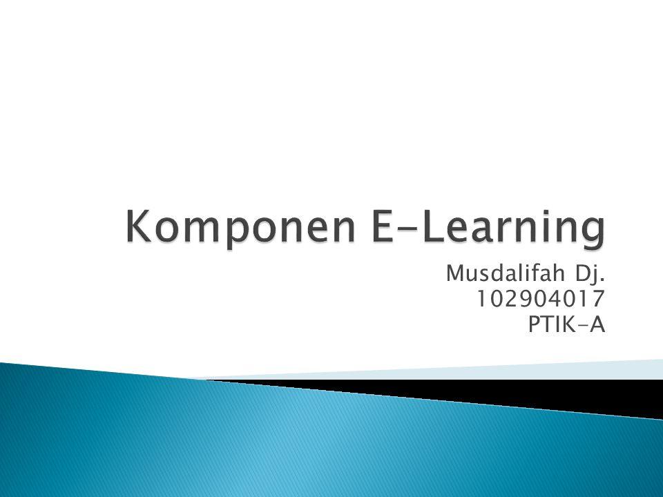 Komponen E-Learning Musdalifah Dj. 102904017 PTIK-A