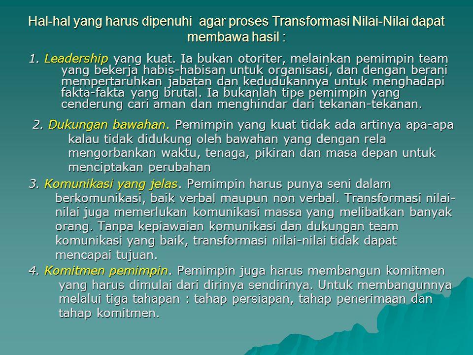 Hal-hal yang harus dipenuhi agar proses Transformasi Nilai-Nilai dapat membawa hasil :