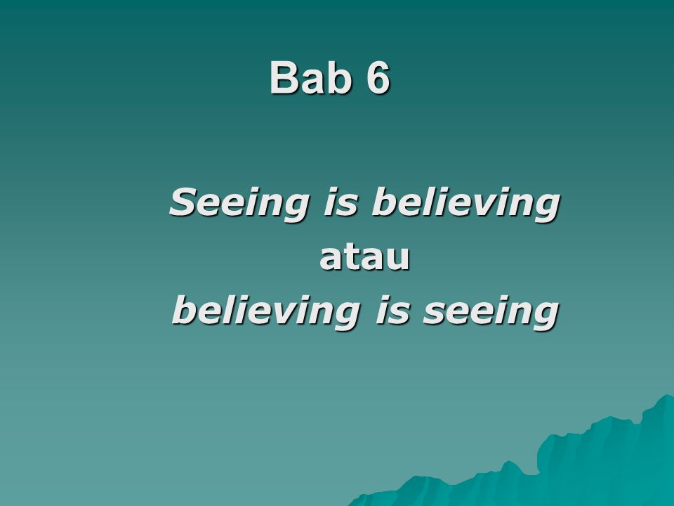 Seeing is believing atau believing is seeing