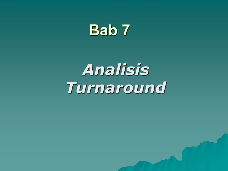 Bab 7 Analisis Turnaround