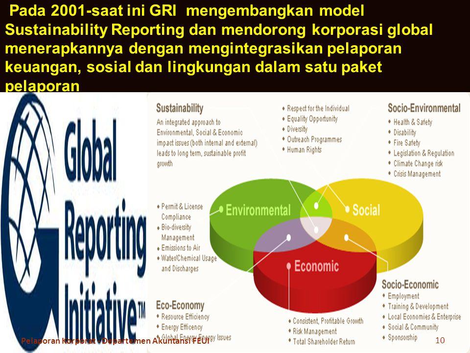 Pada 2001-saat ini GRI mengembangkan model Sustainability Reporting dan mendorong korporasi global menerapkannya dengan mengintegrasikan pelaporan keuangan, sosial dan lingkungan dalam satu paket pelaporan
