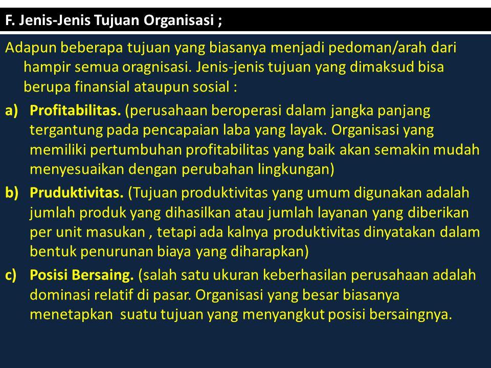F. Jenis-Jenis Tujuan Organisasi ;