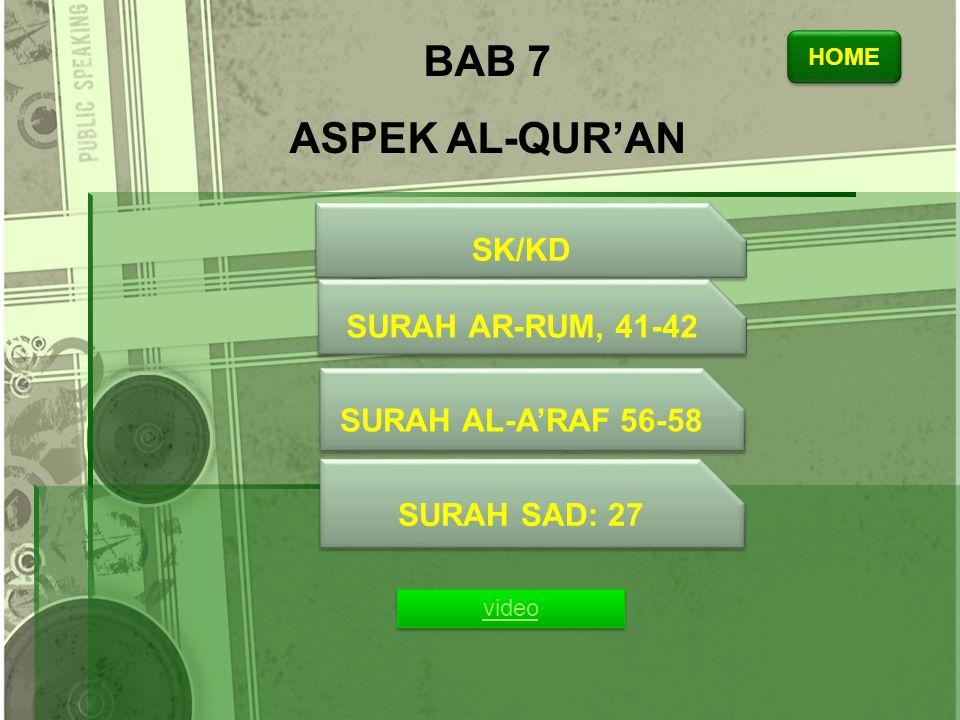BAB 7 ASPEK AL-QUR'AN SK/KD SURAH AR-RUM, 41-42 SURAH AL-A'RAF 56-58