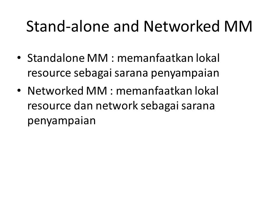Stand-alone and Networked MM
