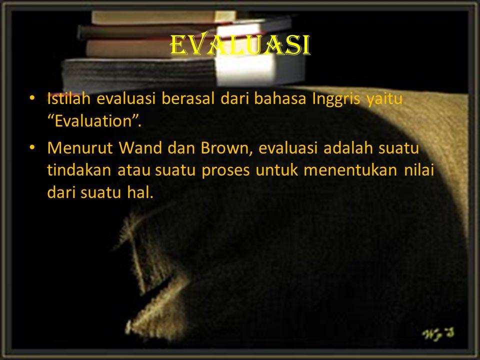 EVALUASI Istilah evaluasi berasal dari bahasa Inggris yaitu Evaluation .