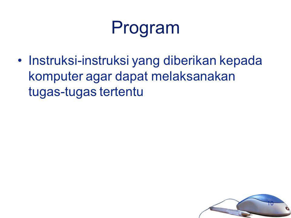 Program Instruksi-instruksi yang diberikan kepada komputer agar dapat melaksanakan tugas-tugas tertentu.
