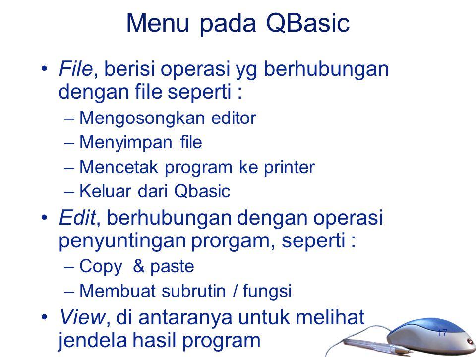 Menu pada QBasic File, berisi operasi yg berhubungan dengan file seperti : Mengosongkan editor. Menyimpan file.