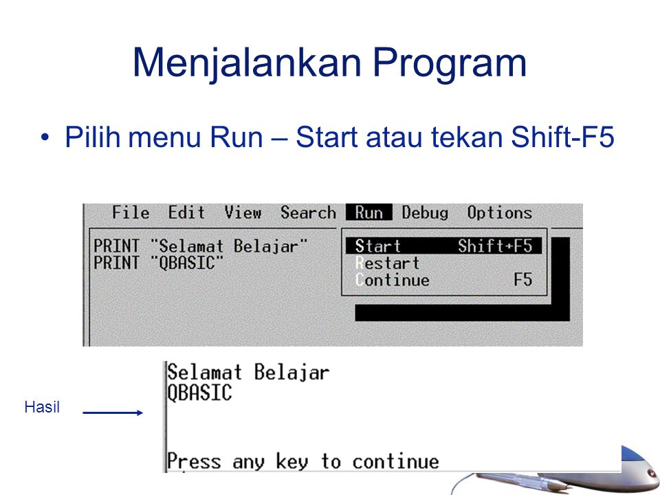 Menjalankan Program Pilih menu Run – Start atau tekan Shift-F5 Hasil
