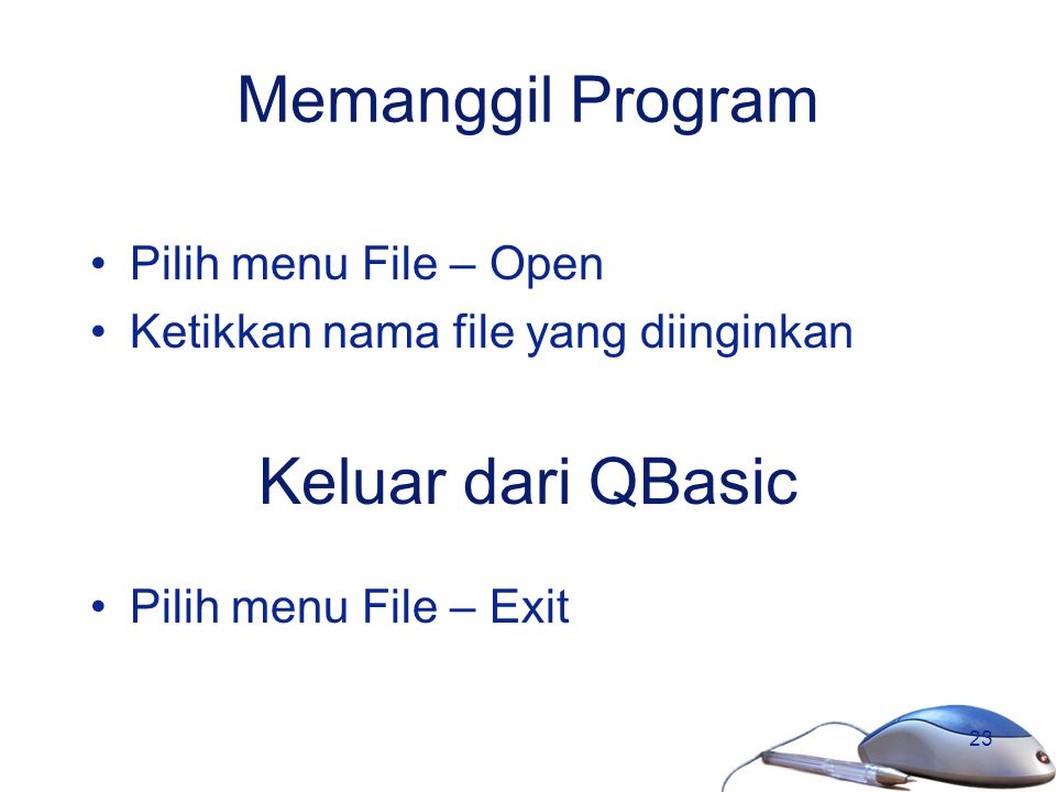 Memanggil Program Keluar dari QBasic Pilih menu File – Open