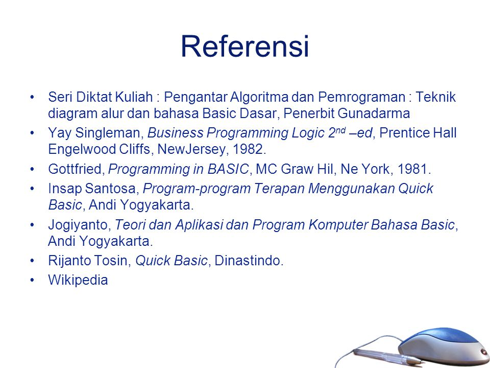 Referensi Seri Diktat Kuliah : Pengantar Algoritma dan Pemrograman : Teknik diagram alur dan bahasa Basic Dasar, Penerbit Gunadarma.