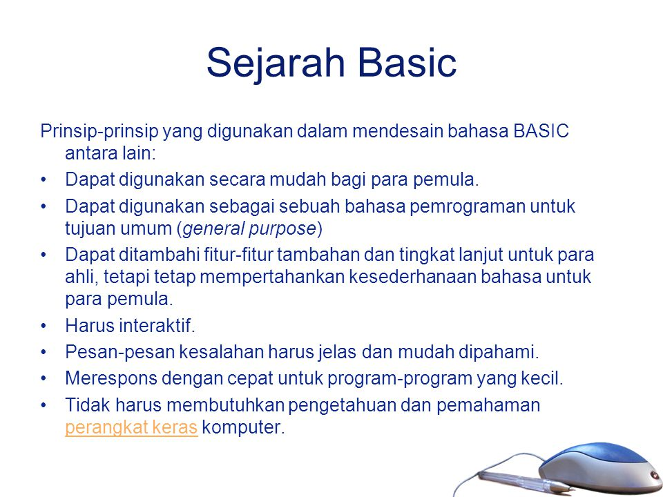 Sejarah Basic Prinsip-prinsip yang digunakan dalam mendesain bahasa BASIC antara lain: Dapat digunakan secara mudah bagi para pemula.
