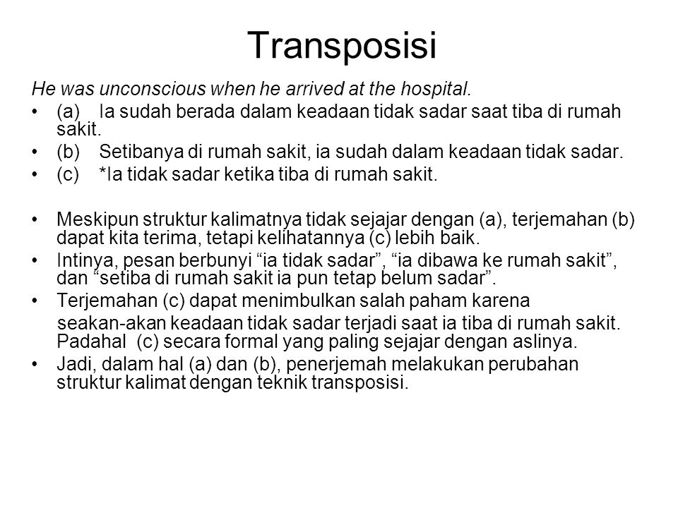 Transposisi He was unconscious when he arrived at the hospital.