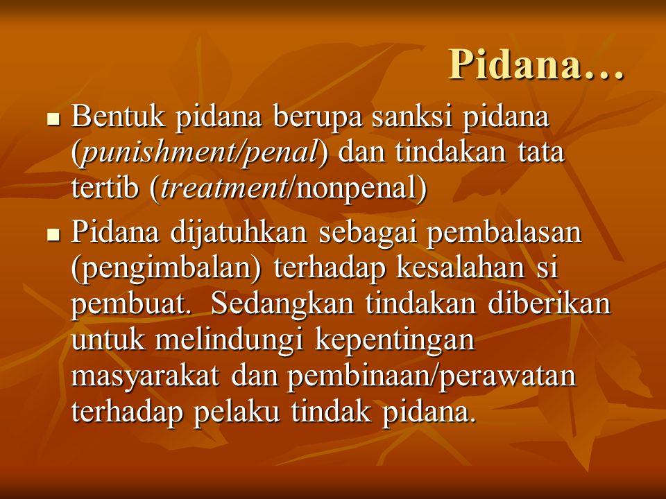 Pidana… Bentuk pidana berupa sanksi pidana (punishment/penal) dan tindakan tata tertib (treatment/nonpenal)
