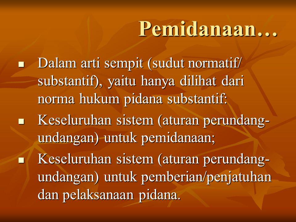 Pemidanaan… Dalam arti sempit (sudut normatif/ substantif), yaitu hanya dilihat dari norma hukum pidana substantif: