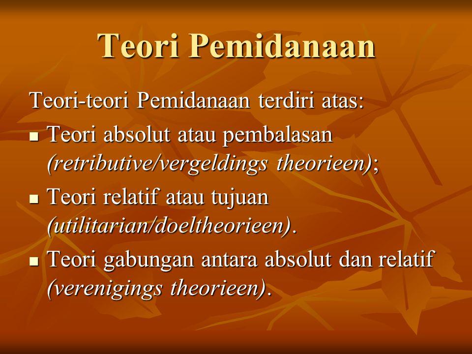 Teori Pemidanaan Teori-teori Pemidanaan terdiri atas:
