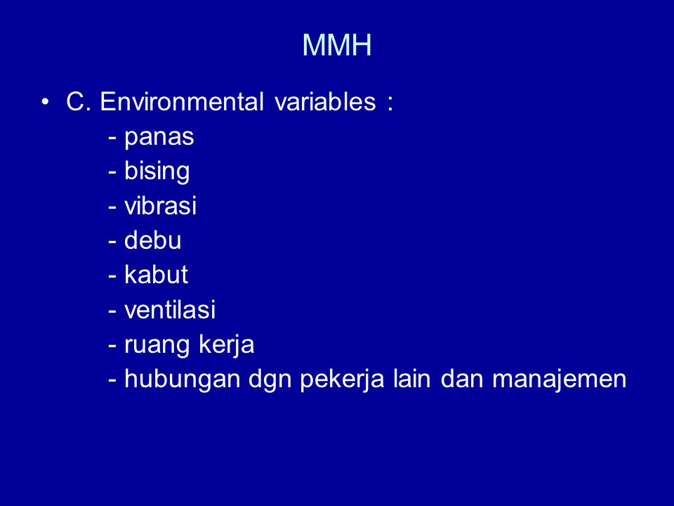 MMH C. Environmental variables : - panas - bising - vibrasi - debu
